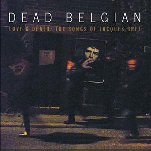 Review1679_dead_belgian_-_love_and_death_-_the_songs_of_jacques_brel
