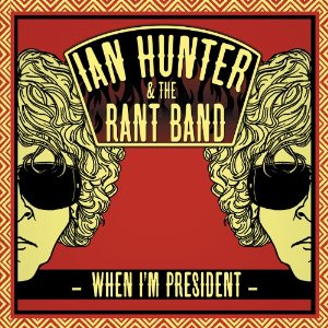 Review1909_ian_hunter_and_the_rant_band_-_when_im_president