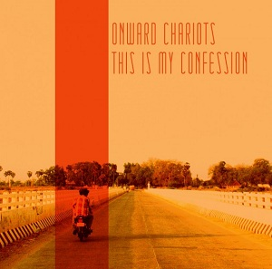 Review2380_onward_chariots_-_this_is_my_confession